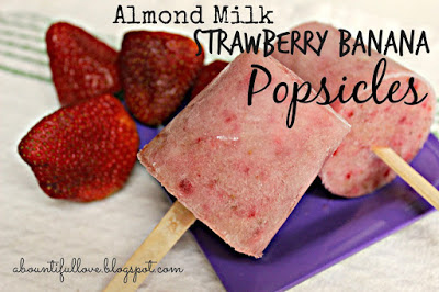 http://www.abountifullove.com/2014/04/almond-milk-strawberry-banana-popsicles.html