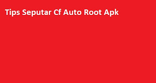 Tips Seputar Cf Auto Root Apk
