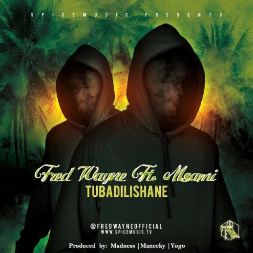 Fred Wayne Ft. Msami - Tubadilishane