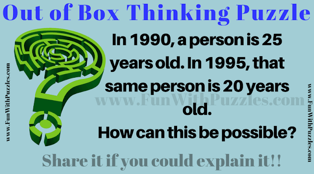 In this Lateral Thinking Question, you will need to think out of box to solve this brain teaser