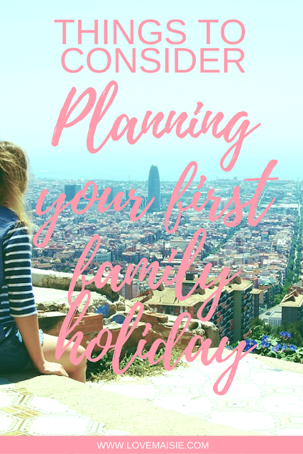 Planning your first family holiday | Things to consider | Love, Maisie | www.lovemaisie.com