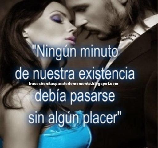 """""""Ningún minuto de nuestra existencia debía pasarse sin algún placer"""". -William Shakespeare"""