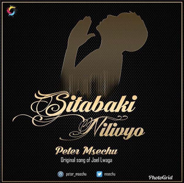 Peter Msechu - Sitabaki Nilivyo