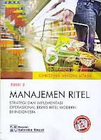 Judul Buku : Manajemen Ritel – Strategi Dan Implementasi Operasional Bisnis Ritel Modern Di Indonesia Edisi 2 Pengarang : Christina Whidya Utami Penerbit : Salemba Empat