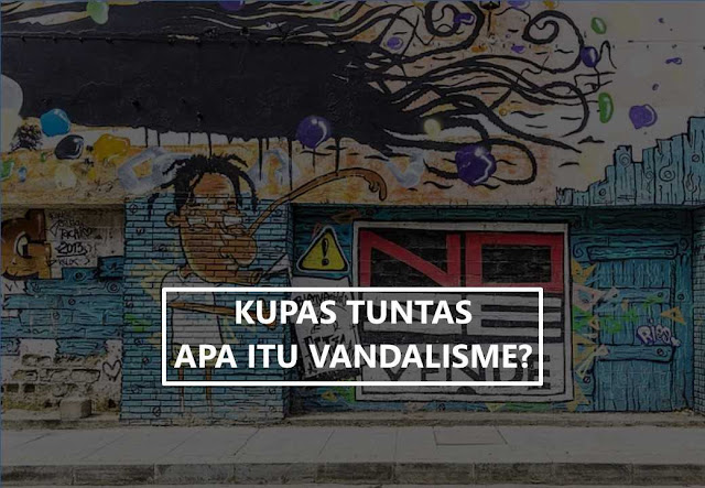 apa itu vandalisme adalah perusakan properti