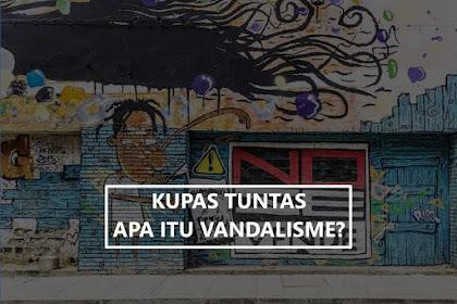 Kupas Tuntas Apa Itu Vandalisme?