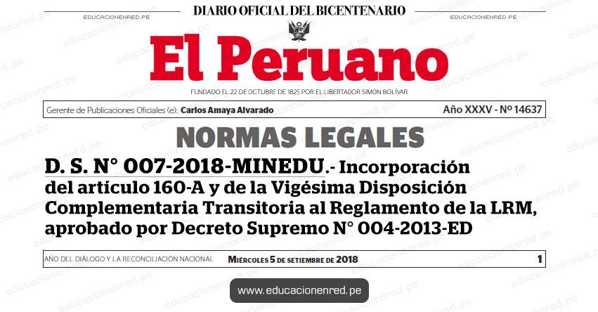 D. S. N° 007-2018-MINEDU - Incorporación del artículo 160-A y de la Vigésima Disposición Complementaria Transitoria al Reglamento de la Ley de Reforma Magisterial, aprobado por Decreto Supremo N° 004-2013-ED - www.minedu.gob.pe