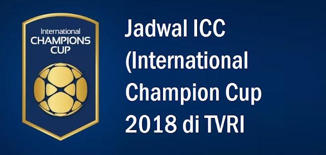 Jadwal ICC (International Champion Cup 2018 TVRI