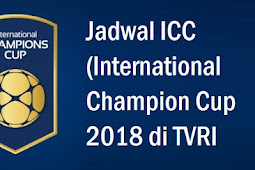 Jadwal ICC (International Champion Cup 2018 TVRI