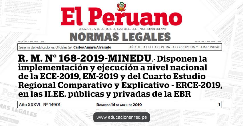 R. M. N° 168-2019-MINEDU - Disponen la implementación y ejecución a nivel nacional de la Evaluación Censal de Estudiantes 2019 (ECE-2019), Evaluación Muestral 2019 (EM-2019) y del Cuarto Estudio Regional Comparativo y Explicativo (ERCE-2019) en las II.EE. públicas y privadas de la Educación Básica Regular - www.minedu.gob.pe
