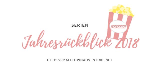 Jahresrückblick Serien, Jahreshighlights 2018, Serienjunkie, Filmblogger, Jahresrückblick Blogger