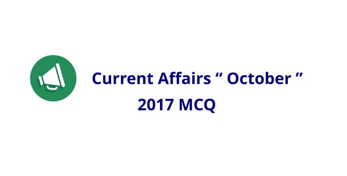 October 2017 Current Affairs MCQ PDF Download