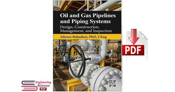Oil and Gas Pipelines and Piping Systems Design, Construction, Management, and Inspection By Alireza Bahadori
