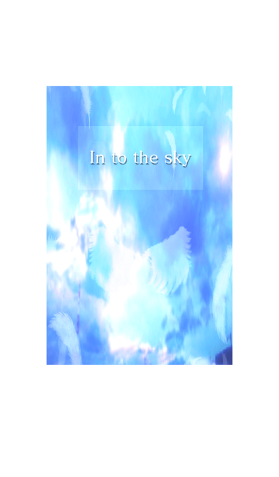 in to the sky