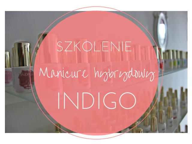 Manicure hybrydowy - szkolenie z Indigo Nails