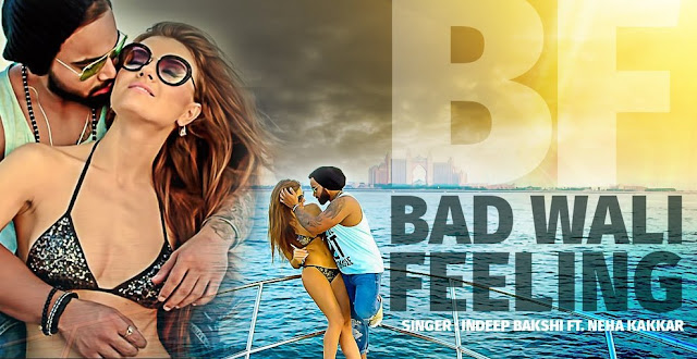 Bad Wali Feeling (2016) - Neha Kakkar, Indeep Bakshi