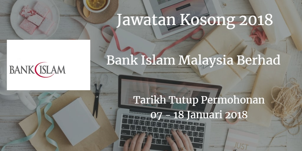 Jawatan Kosong Bank Islam Malaysia Berhad  07 - 18 Januari 2018
