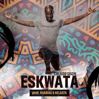 Imagem Calado Show  feat. DJ Habbias & DJ Nelasta - Eskwata