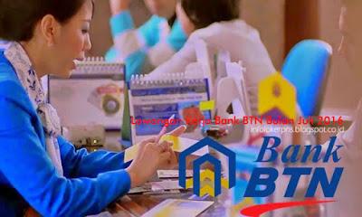 Lowongan Kerja Bank BTN Bulan Juli 2016,Lowongan Kerja Bank BTN
