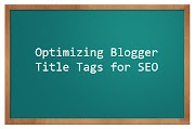 Blogspot SEO: Optimizing Blogger Title Tags (SEO Friendly Titles)