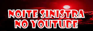 Acesse o canal Noite Sinistra no YouTube