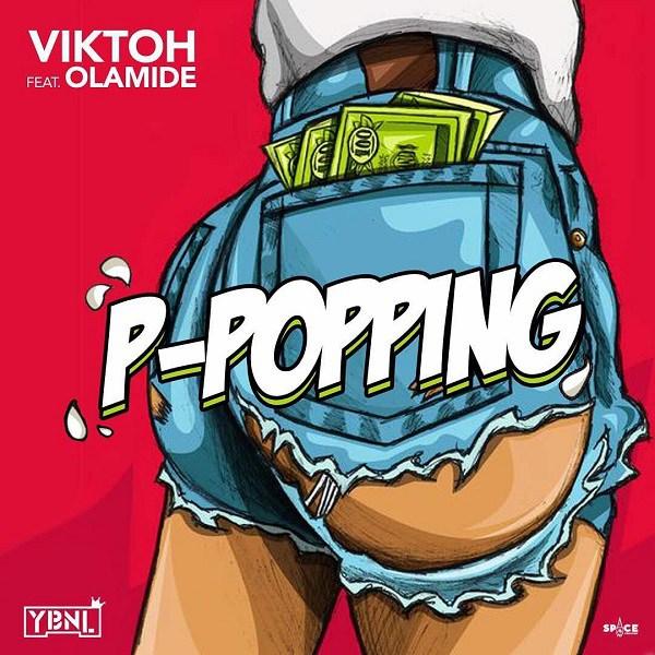 [ MUSIC] : Viktoh - P-Popping ft. Olamide