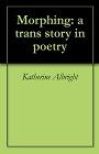 https://www.amazon.com/Morphing-trans-poetry-Katherine-Albright-ebook/dp/B003B6671Q