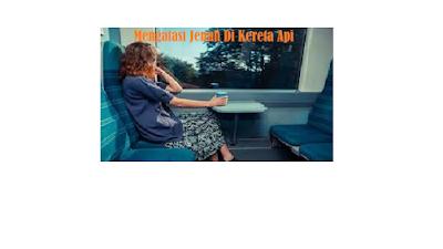 5 Tips Mengatasi Kejenuhan Dalam Kereta Api Saat Traveling