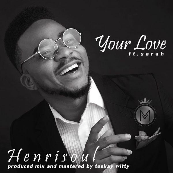 DOWNLOAD AUDIO: Henrisoul – Your Love (Remix) ft Sarah