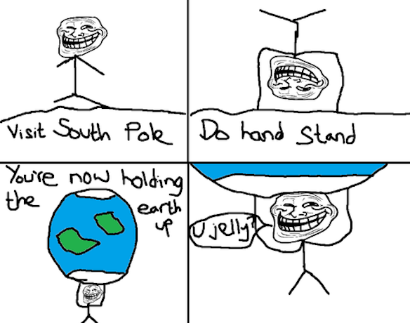 Visit the south pole and carry the Earth