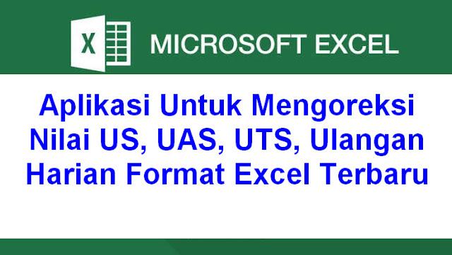 Aplikasi Untuk Mengoreksi Nilai US, UAS, UTS, Ulangan Harian Format Excel Terbaru