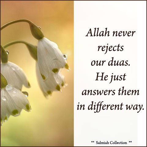 Allah never rejects our duas