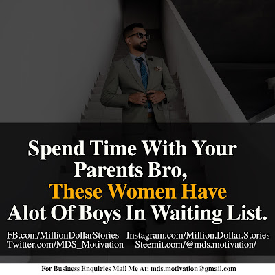 SPEND TIME WITH OYUR PARENTS BRO, THESE WOMEN HAVE ALOT OF BOYS IN WAITING LIST.