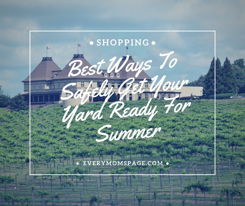 Best Ways To Safely Get Your Yard Ready For Summer
