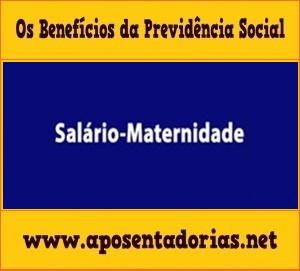 Previdência Social - Salário Maternidade.