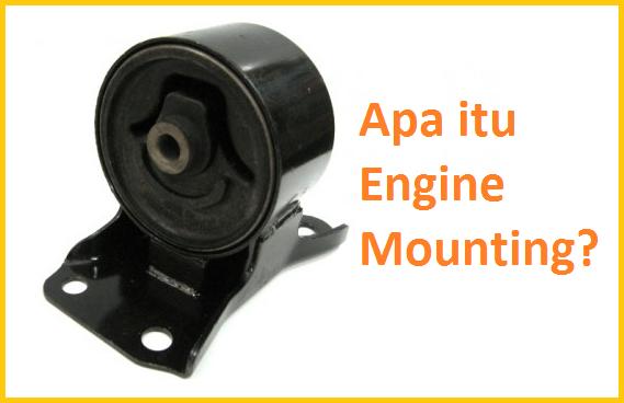 Engine mounting adalah komponen kendaraan yang berperan sebagai dudukan mesin pada rangka Pengertian & Penyebab Kerusakan Engine Mounting Mobil dan Motor