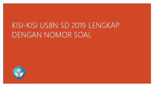 Kisi-Kisi USBN SD 2018/2019 Lengkap Dengan Nomor Soal