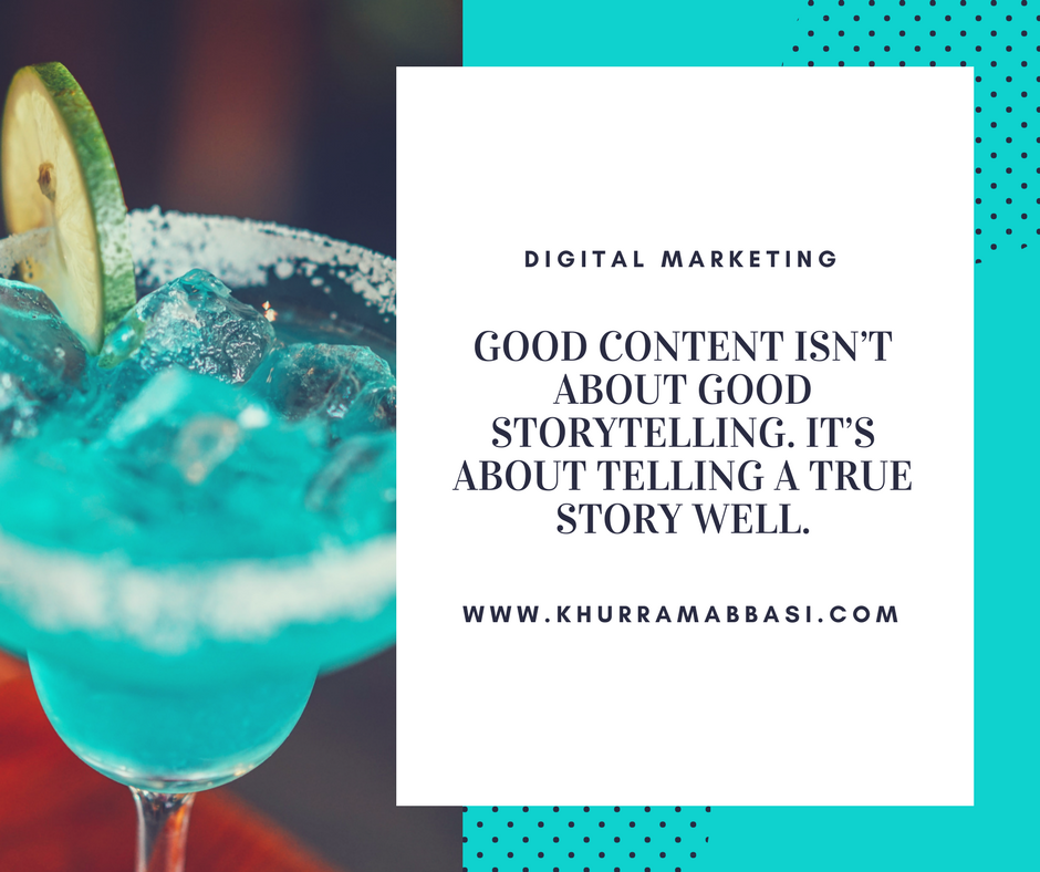 Good content isn't about good storytelling. It's about telling a true story well.""