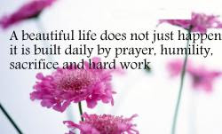 Quotes About Life And Happiness Tumblr: a beautiful life does not just happen it is built daily by prayer, humility,