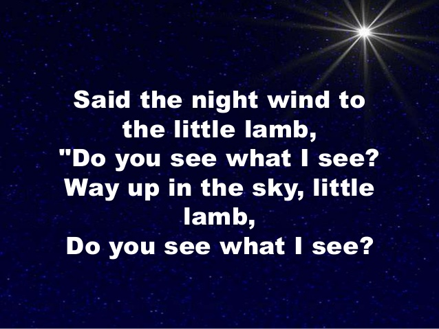 said the night wind to the little lamb do you see what i see way up in the sky little lamb do you see what i see
