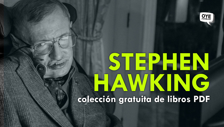 12 libros gratis en PDF para recordar a Stephen Hawking | Oye Juanjo!
