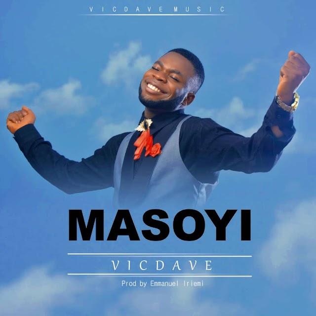 Audio And Lyrics:Vic Dave-Masoyi