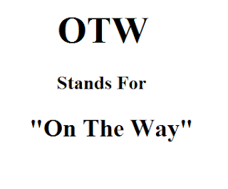 OTW Stands For On The Way