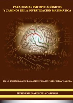 Paradigmas Psicopedagogicos y caminos de la Investigacion Matematica en la Ensenanza de la Matematica Universitaria y Media