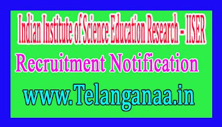 Indian Institute of Science Education Research – IISER Recruitment Notification 2017 Laste Date 04-12-2016