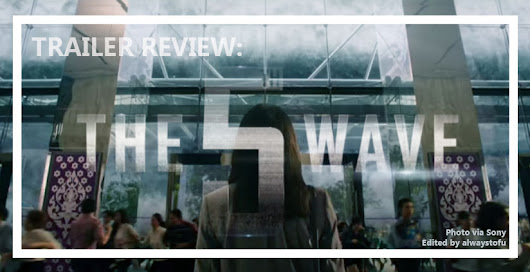 Always, Tofu.: TRAILER REVIEW: The 5th Wave