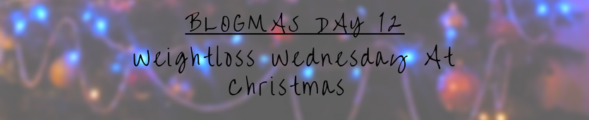 Blogmas Day 13- Weightloss Wednesday At Christmas Banner
