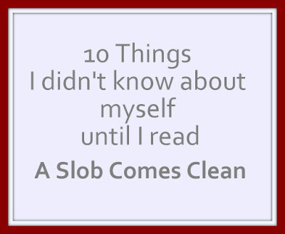 10 Things I didn't know about myself until I read A Slob Comes Clean
