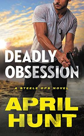 Book Review: Deadly Obsession (Steele Ops #1) by April Hunt | About That Story