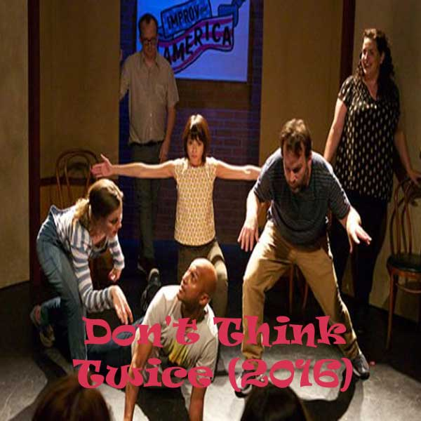 Don't Think Twice, Film Don't Think Twice, Don't Think Twice Synopsis, Don't Think Twice Trailer, Don't Think Twice Review, Download Poster Film Don't Think Twice 2016